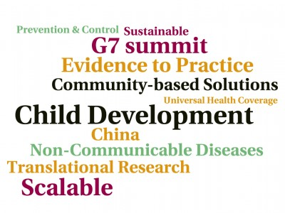 G7 summit, Universal Health Coverage, Evidence to Practice, China, Non-Communicable Diseases, Sustainable, Scalable, Prevention & Control, Translational Research, Community-based Solutions, Child Development, Epidemiology