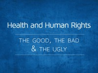 Health and Human Rights - The Good, the Bad and the Ugly